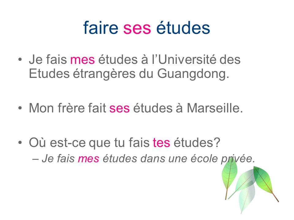 faire ses études Je fais mes études à lUniversité des Etudes étrangères du Guangdong. Mon frère fait ses études à Marseille. Où est-ce que tu fais tes