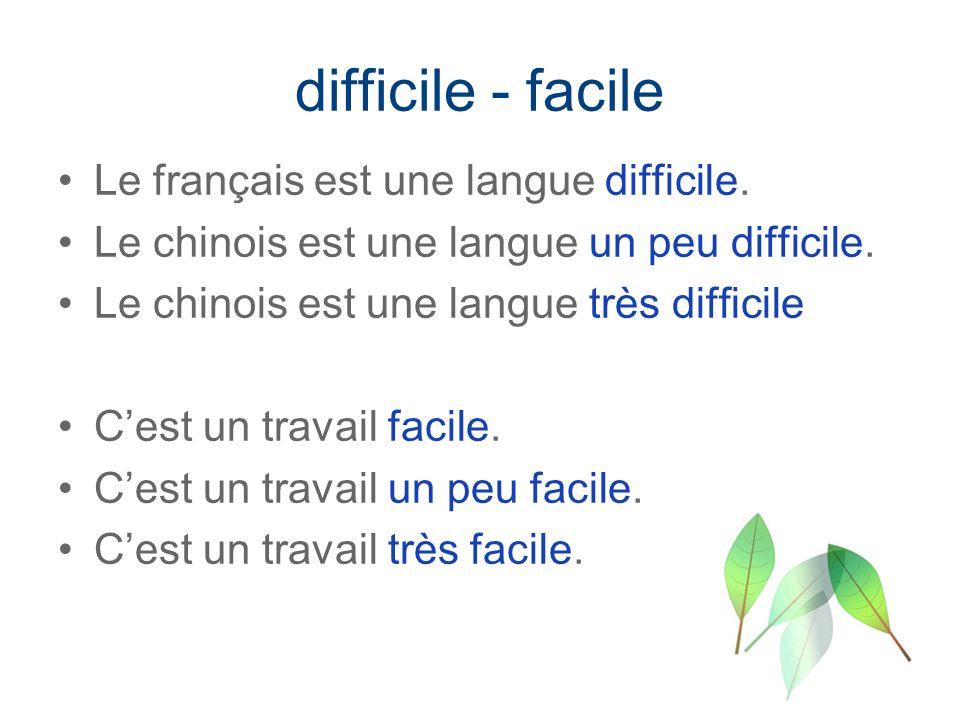 difficile - facile Le français est une langue difficile. Le chinois est une langue un peu difficile. Le chinois est une langue très difficile Cest un