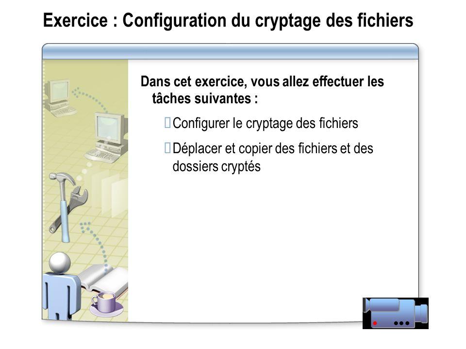 Exercice : Configuration du cryptage des fichiers Dans cet exercice, vous allez effectuer les tâches suivantes : Configurer le cryptage des fichiers D