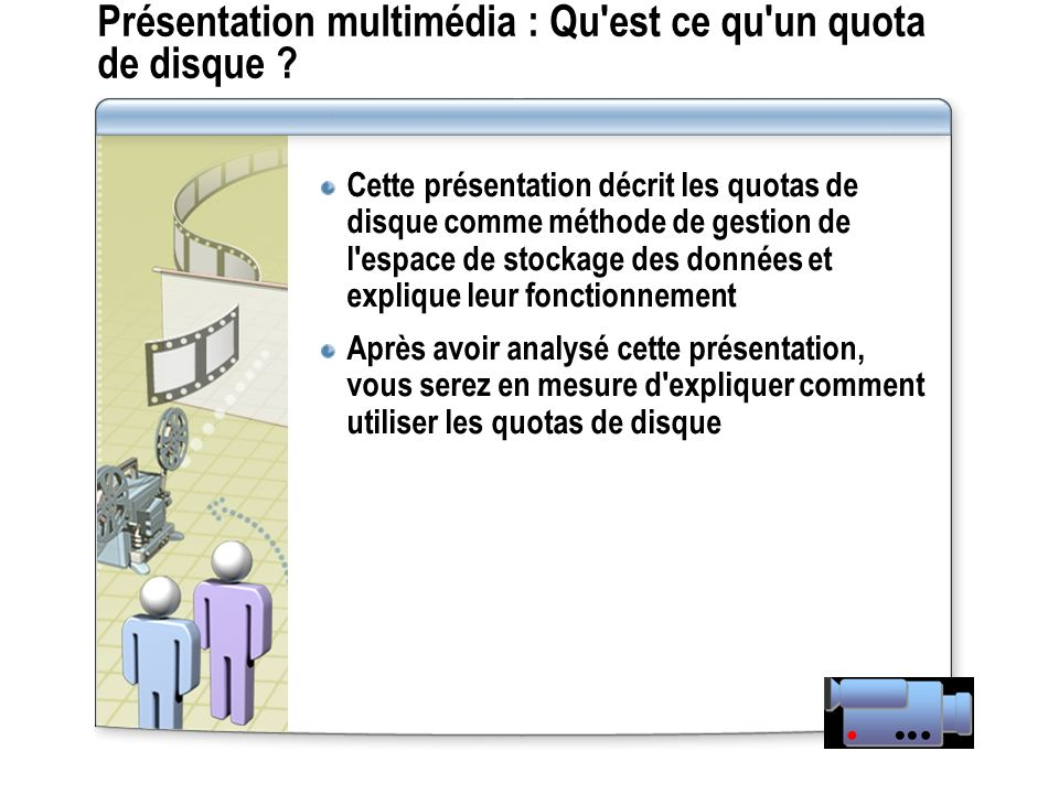 Présentation multimédia : Qu'est ce qu'un quota de disque ? Cette présentation décrit les quotas de disque comme méthode de gestion de l'espace de sto