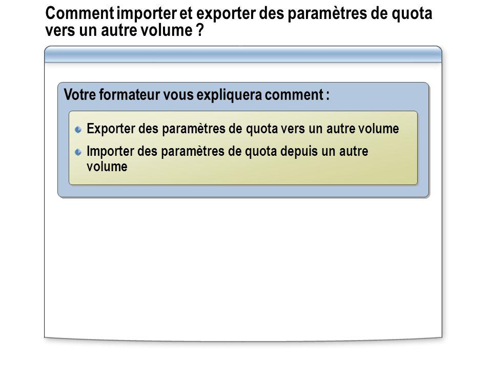 Comment importer et exporter des paramètres de quota vers un autre volume ? Votre formateur vous expliquera comment : Exporter des paramètres de quota
