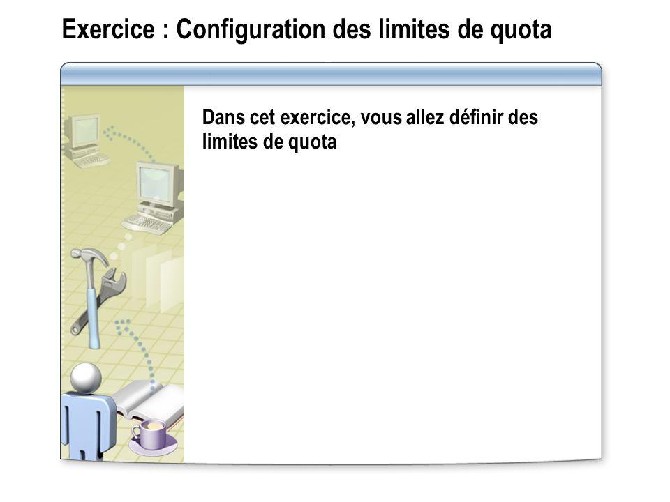 Exercice : Configuration des limites de quota Dans cet exercice, vous allez définir des limites de quota