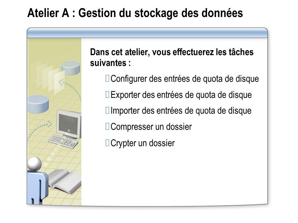 Atelier A : Gestion du stockage des données Dans cet atelier, vous effectuerez les tâches suivantes : Configurer des entrées de quota de disque Export