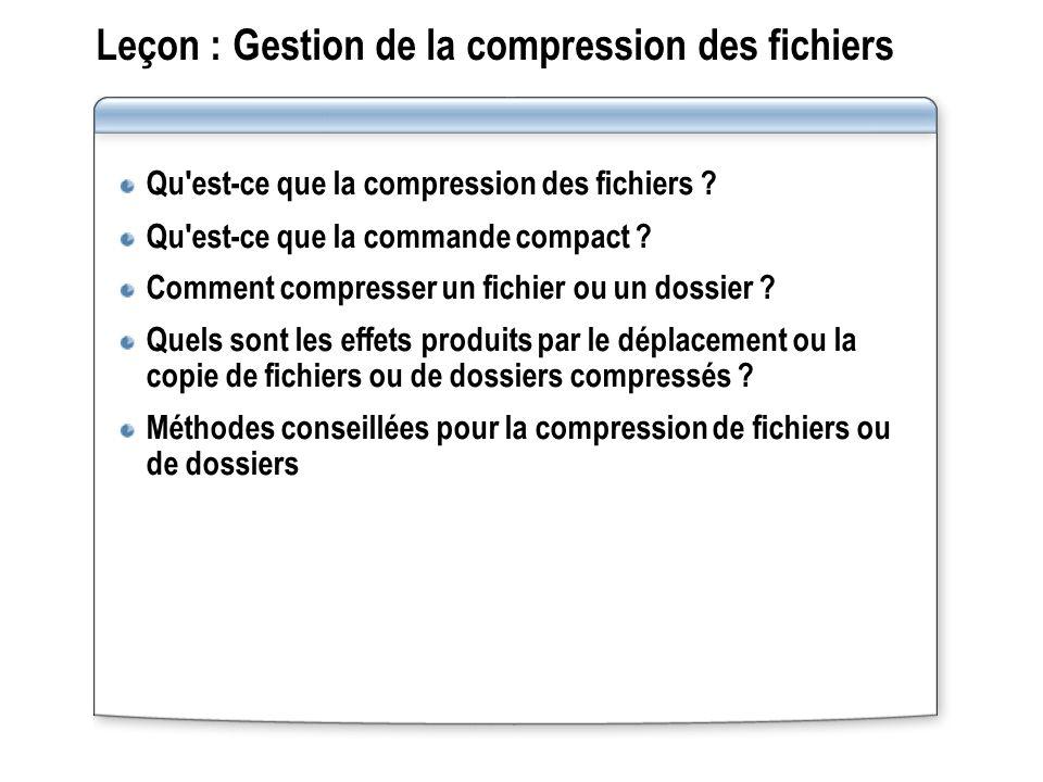 Leçon : Gestion de la compression des fichiers Qu'est ce que la compression des fichiers ? Qu'est ce que la commande compact ? Comment compresser un f