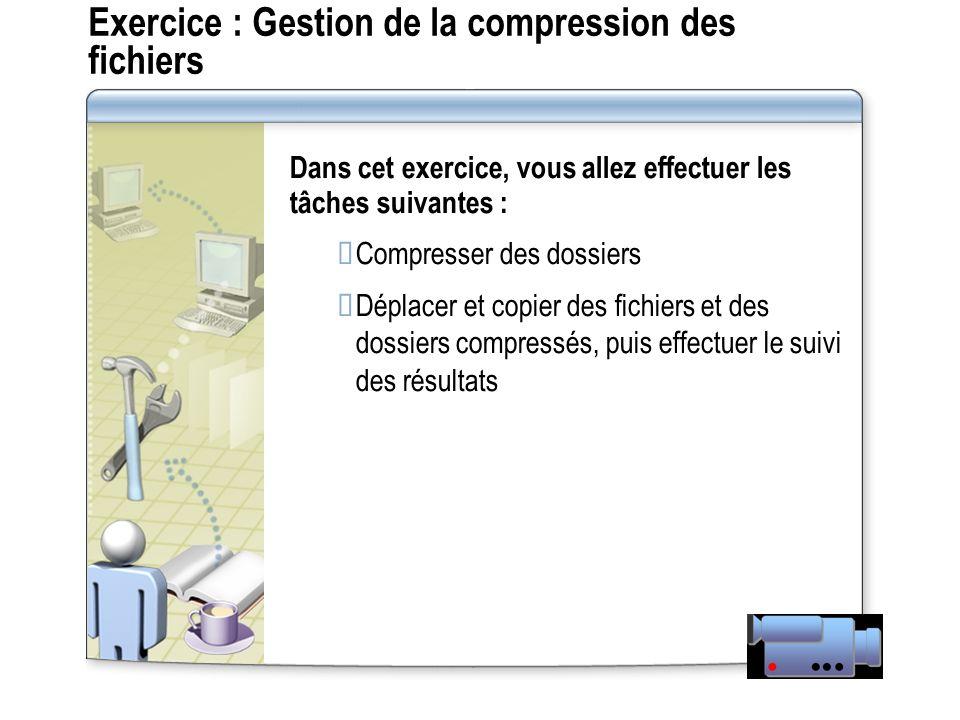 Exercice : Gestion de la compression des fichiers Dans cet exercice, vous allez effectuer les tâches suivantes : Compresser des dossiers Déplacer et c