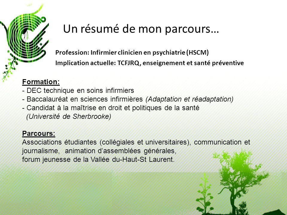 Un résumé de mon parcours… Profession: Infirmier clinicien en psychiatrie (HSCM) Implication actuelle: TCFJRQ, enseignement et santé préventive Format
