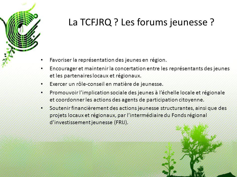 La TCFJRQ ? Les forums jeunesse ? Favoriser la représentation des jeunes en région. Encourager et maintenir la concertation entre les représentants de
