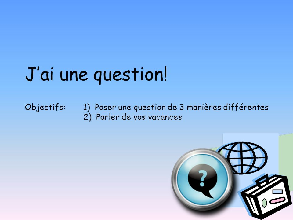 Jai une question.