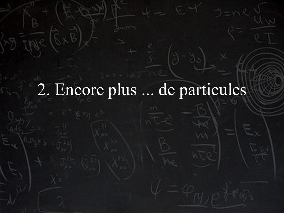2. Encore plus... de particules
