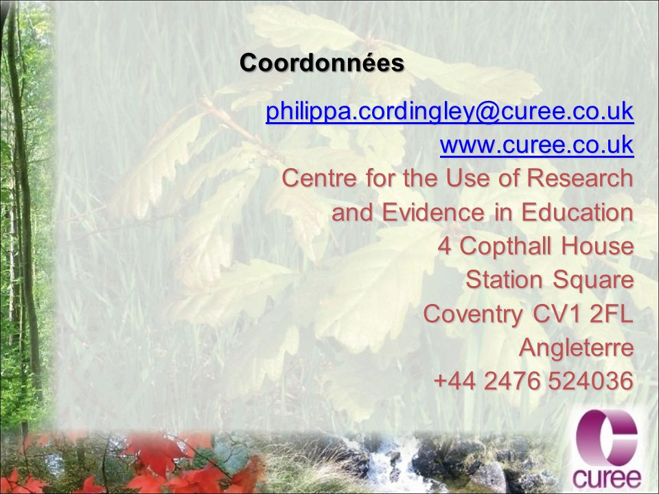 Coordonnées philippa.cordingley@curee.co.uk www.curee.co.uk Centre for the Use of Research and Evidence in Education 4 Copthall House Station Square Coventry CV1 2FL Angleterre +44 2476 524036