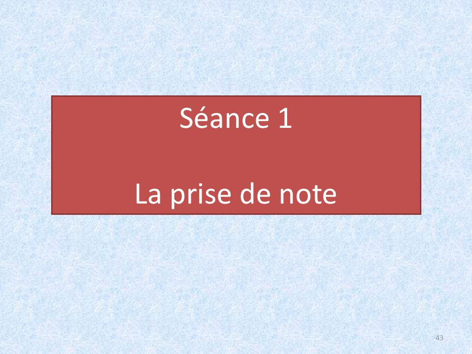 Séance 1 La prise de note 43