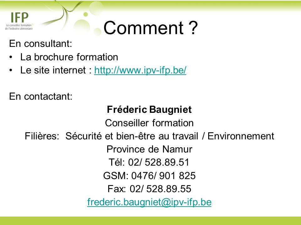 Comment ? En consultant: La brochure formation Le site internet : http://www.ipv-ifp.be/http://www.ipv-ifp.be/ En contactant: Fréderic Baugniet Consei