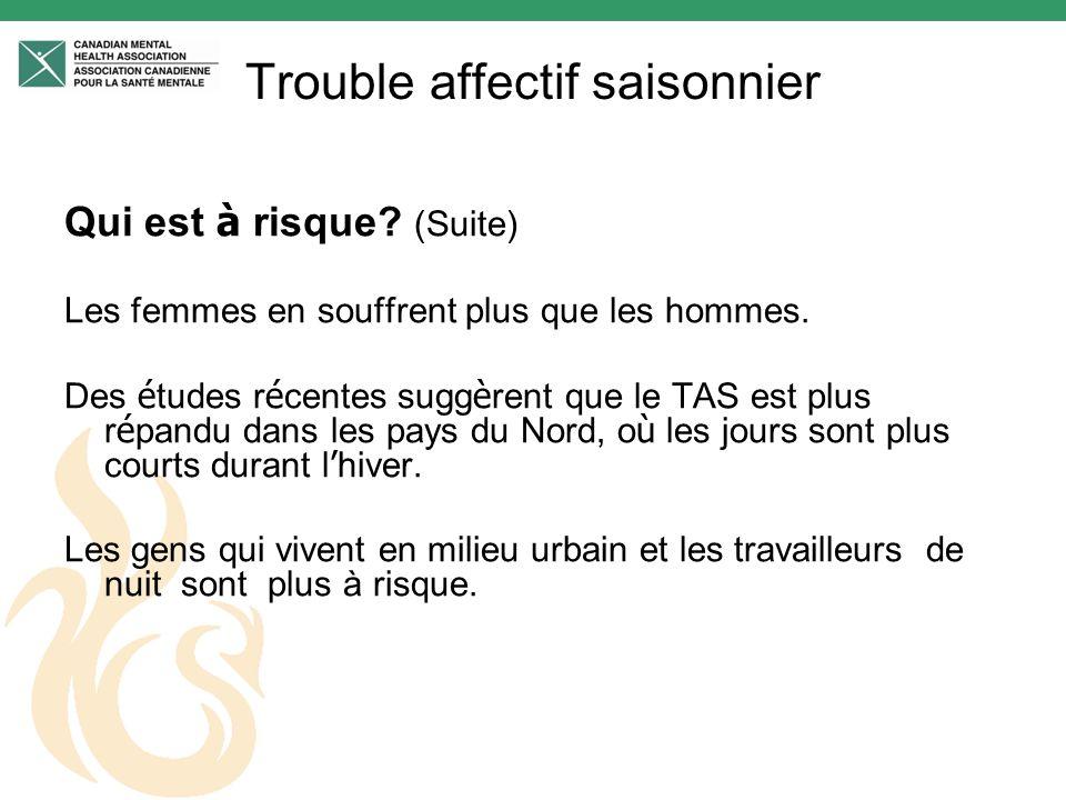 Trouble affectif saisonnier Qui est à risque.(Suite) Les femmes en souffrent plus que les hommes.