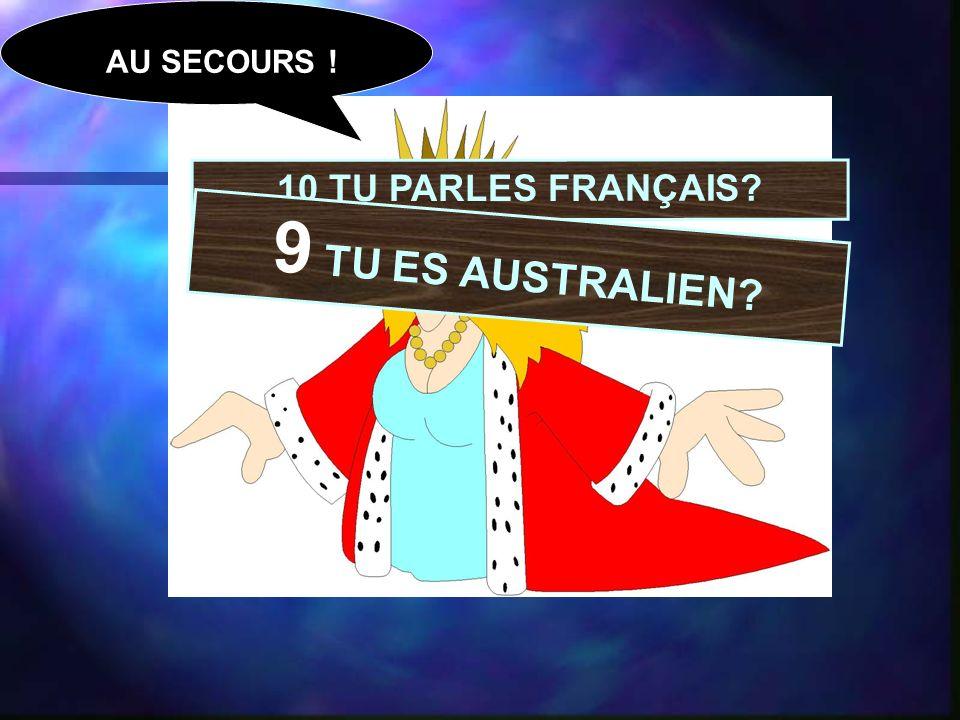 10 TU PARLES FRANÇAIS 9 TU ES AUSTRALIEN AU SECOURS !