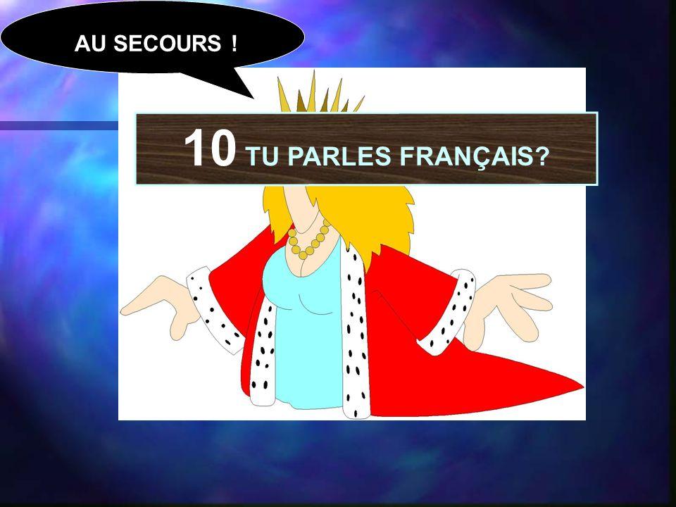 10 TU PARLES FRANÇAIS AU SECOURS !