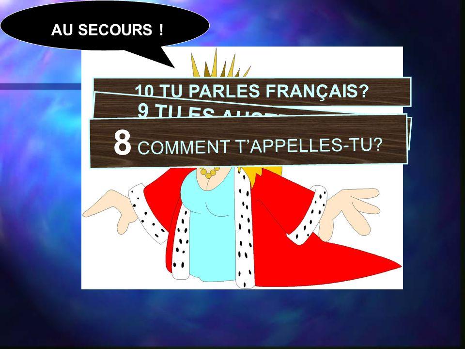 10 TU PARLES FRANÇAIS 9 TU ES AUSTRALIEN 8 COMMENT TAPPELLES-TU AU SECOURS !