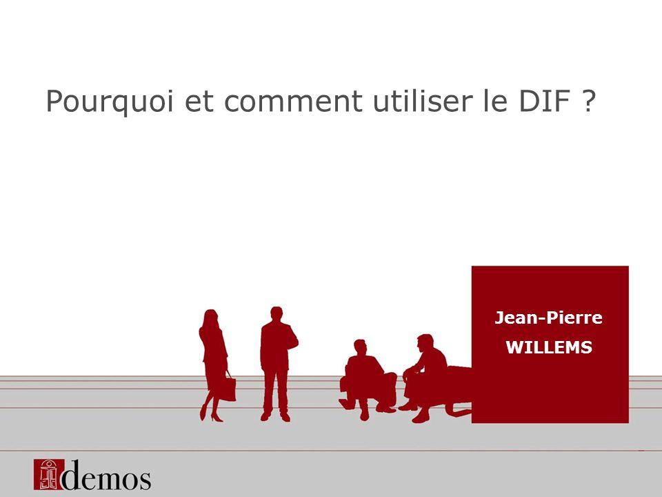 Pourquoi et comment utiliser le DIF ? Jean-Pierre WILLEMS