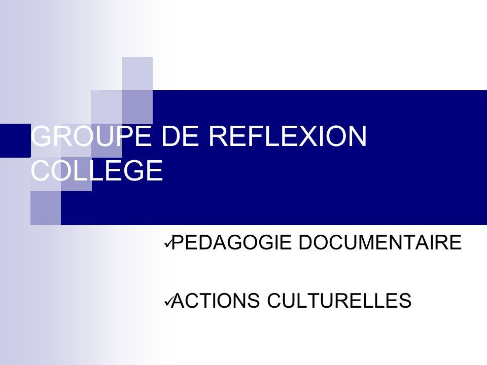 GROUPE DE REFLEXION COLLEGE PEDAGOGIE DOCUMENTAIRE ACTIONS CULTURELLES