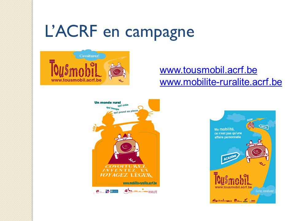 www.tousmobil.acrf.be www.mobilite-ruralite.acrf.be LACRF en campagne