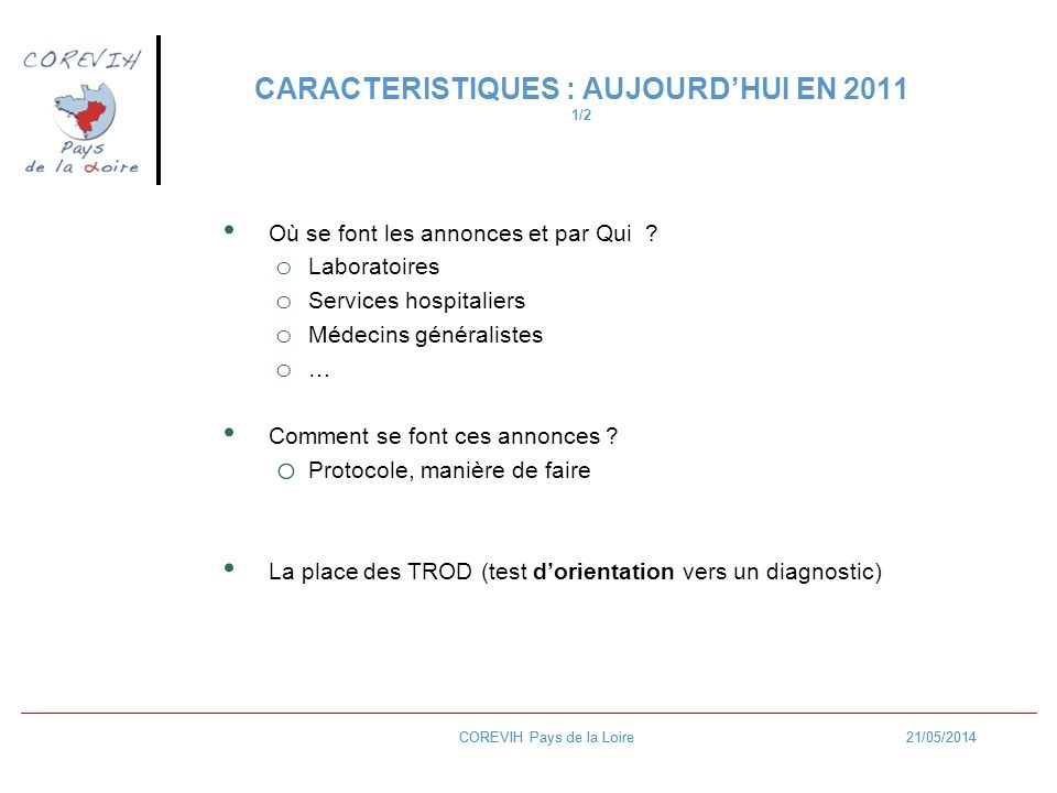 21/05/2014COREVIH Pays de la Loire21/05/2014COREVIH Pays de la Loire CARACTERISTIQUES : AUJOURDHUI EN 2011 1/2 Où se font les annonces et par Qui .