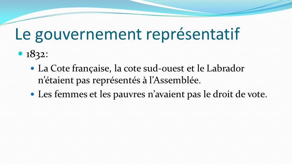 1832: La Cote française, la cote sud-ouest et le Labrador nétaient pas représentés à lAssemblée. Les femmes et les pauvres navaient pas le droit de vo