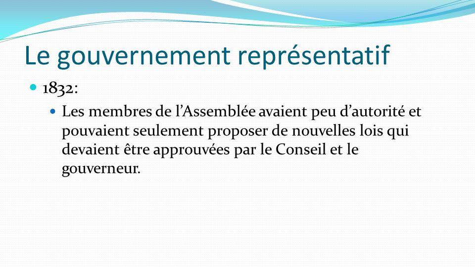 1832: Les membres de lAssemblée avaient peu dautorité et pouvaient seulement proposer de nouvelles lois qui devaient être approuvées par le Conseil et