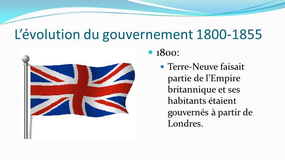 Lévolution du gouvernement 1800-1855 1800: Terre-Neuve faisait partie de lEmpire britannique et ses habitants étaient gouvernés à partir de Londres.