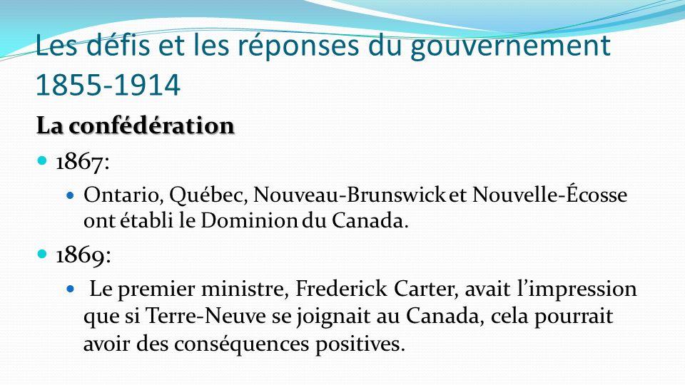 Les défis et les réponses du gouvernement 1855-1914 La confédération 1867: Ontario, Québec, Nouveau-Brunswick et Nouvelle-Écosse ont établi le Dominio