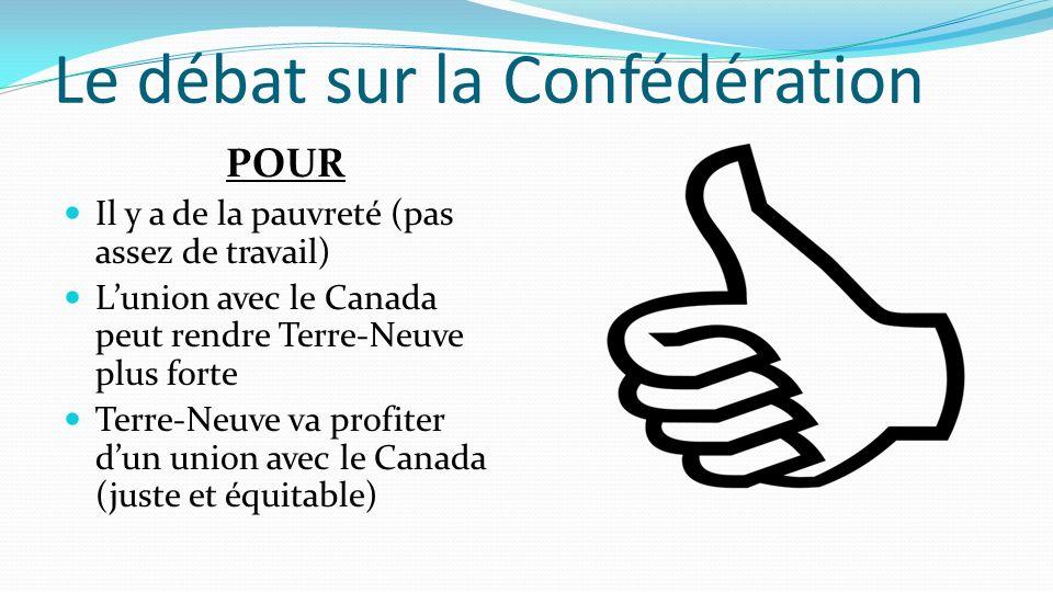 Le débat sur la Confédération POUR Il y a de la pauvreté (pas assez de travail) Lunion avec le Canada peut rendre Terre-Neuve plus forte Terre-Neuve v