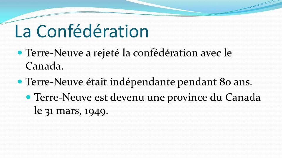 La Confédération Terre-Neuve a rejeté la confédération avec le Canada. Terre-Neuve était indépendante pendant 80 ans. Terre-Neuve est devenu une provi
