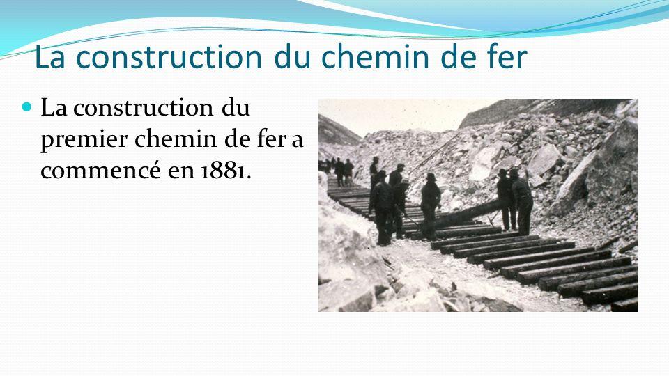 La construction du chemin de fer La construction du premier chemin de fer a commencé en 1881.