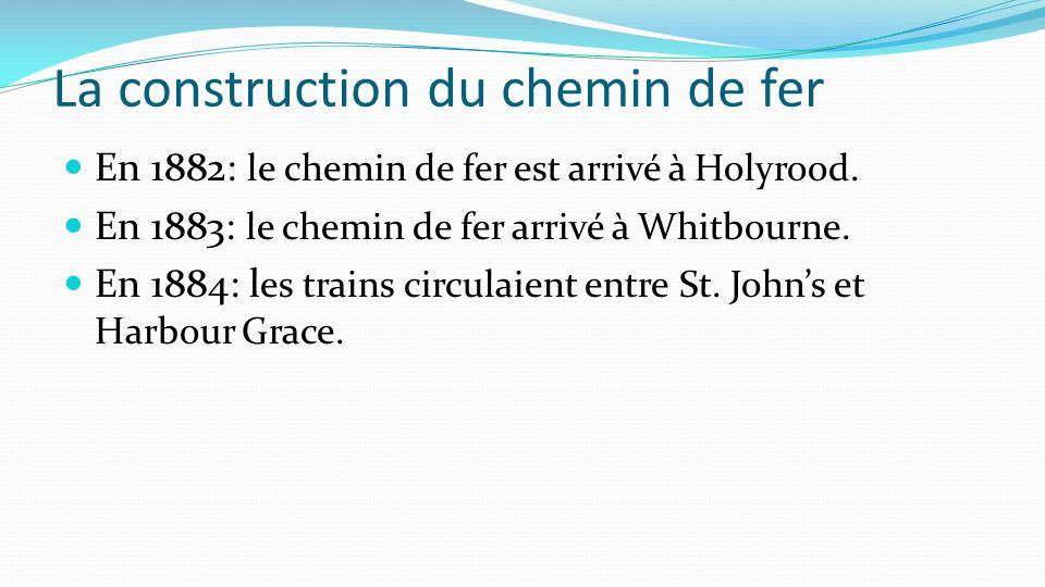 La construction du chemin de fer En 1882: le chemin de fer est arrivé à Holyrood. En 1883: le chemin de fer arrivé à Whitbourne. En 1884: l es trains