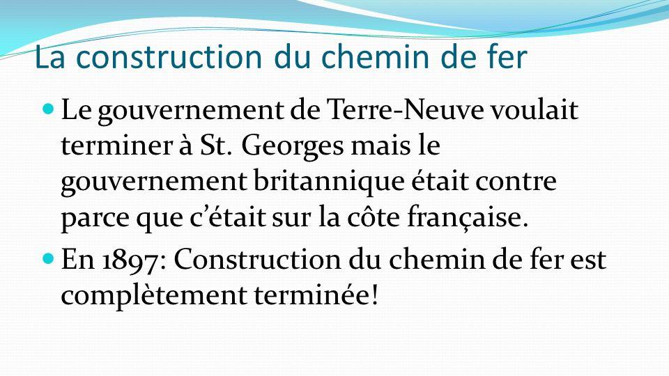 La construction du chemin de fer Le gouvernement de Terre-Neuve voulait terminer à St. Georges mais le gouvernement britannique était contre parce que