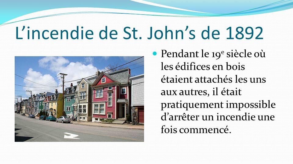 Lincendie de St. Johns de 1892 Pendant le 19 e siècle où les édifices en bois étaient attachés les uns aux autres, il était pratiquement impossible da