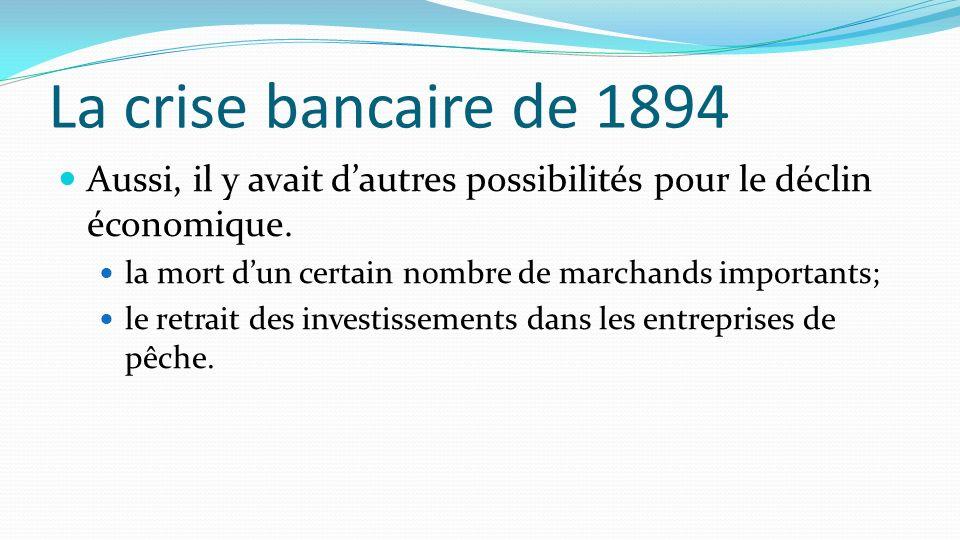 La crise bancaire de 1894 Aussi, il y avait dautres possibilités pour le déclin économique. la mort dun certain nombre de marchands importants; le ret