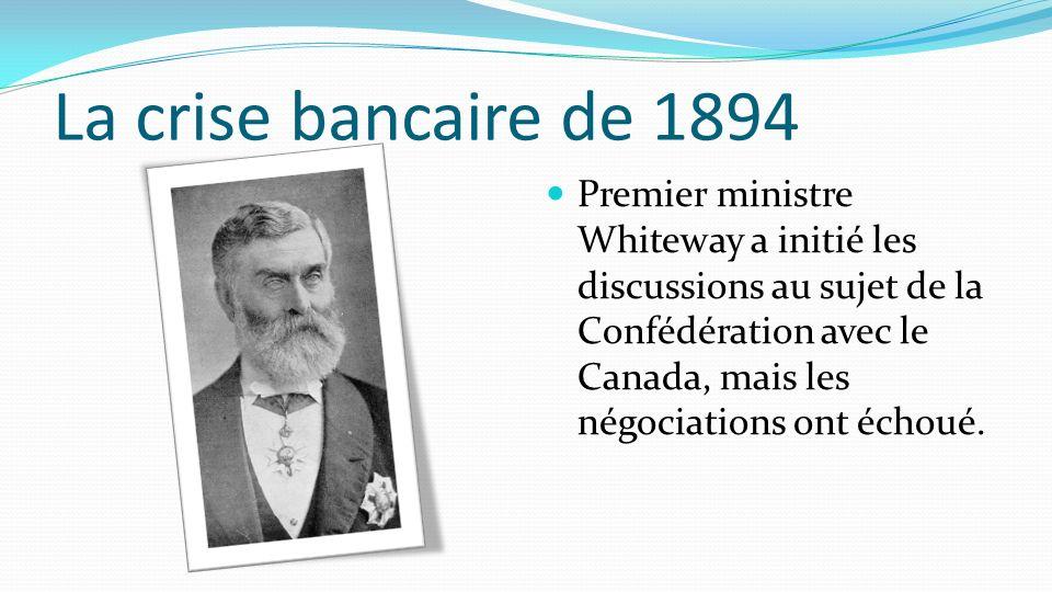 La crise bancaire de 1894 Premier ministre Whiteway a initié les discussions au sujet de la Confédération avec le Canada, mais les négociations ont éc