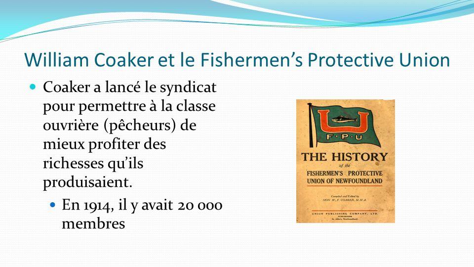 William Coaker et le Fishermens Protective Union Coaker a lancé le syndicat pour permettre à la classe ouvrière (pêcheurs) de mieux profiter des riche