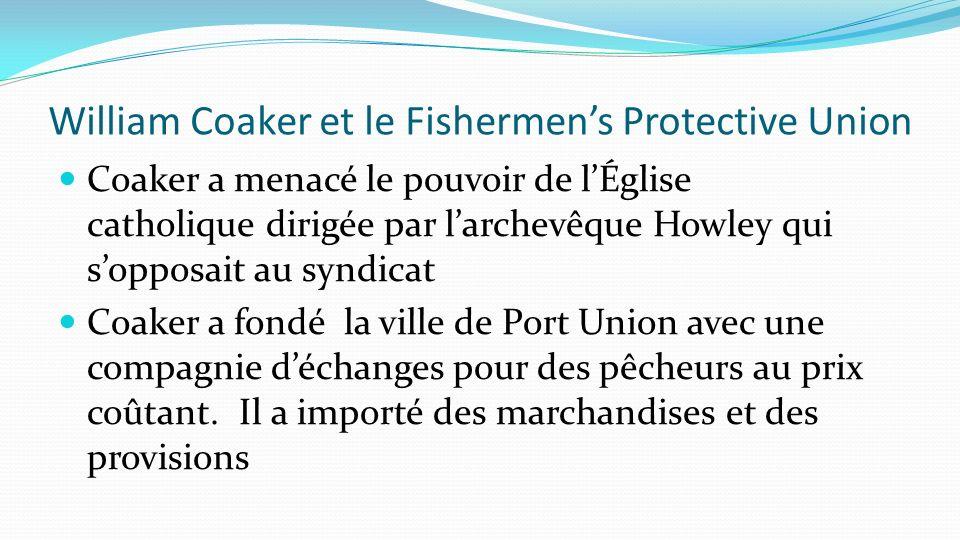 William Coaker et le Fishermens Protective Union Coaker a menacé le pouvoir de lÉglise catholique dirigée par larchevêque Howley qui sopposait au synd