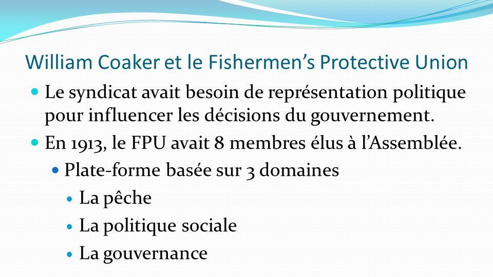 William Coaker et le Fishermens Protective Union Le syndicat avait besoin de représentation politique pour influencer les décisions du gouvernement. E