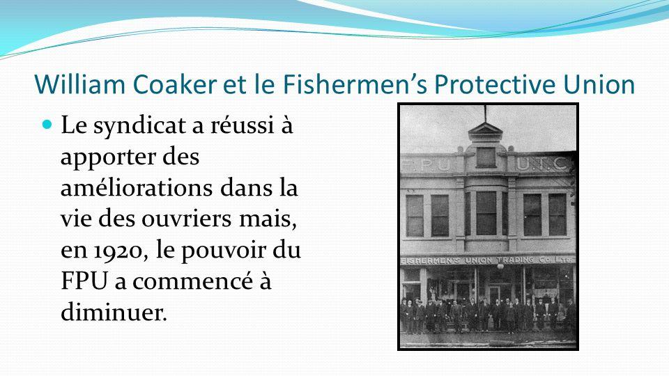 William Coaker et le Fishermens Protective Union Le syndicat a réussi à apporter des améliorations dans la vie des ouvriers mais, en 1920, le pouvoir