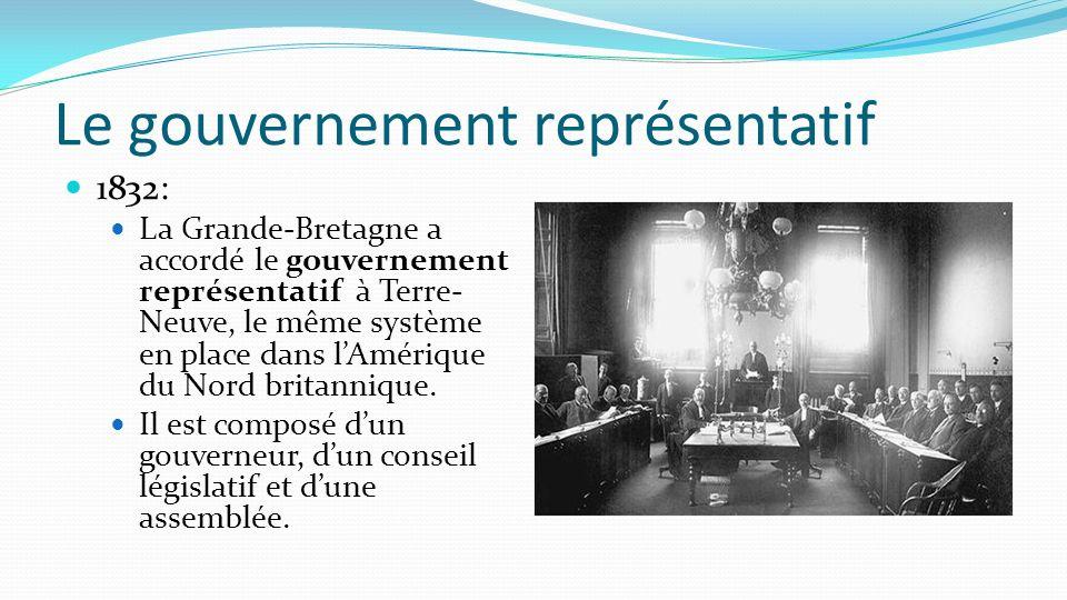 Le gouvernement représentatif 1832: La Grande-Bretagne a accordé le gouvernement représentatif à Terre- Neuve, le même système en place dans lAmérique