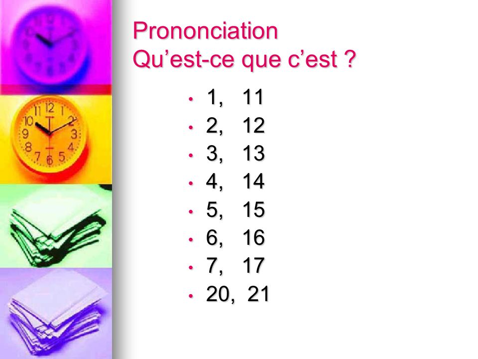 Prononciation Quest-ce que cest ? 1, 11 1, 11 2, 12 2, 12 3, 13 3, 13 4, 14 4, 14 5, 15 5, 15 6, 16 6, 16 7, 17 7, 17 20, 21 20, 21