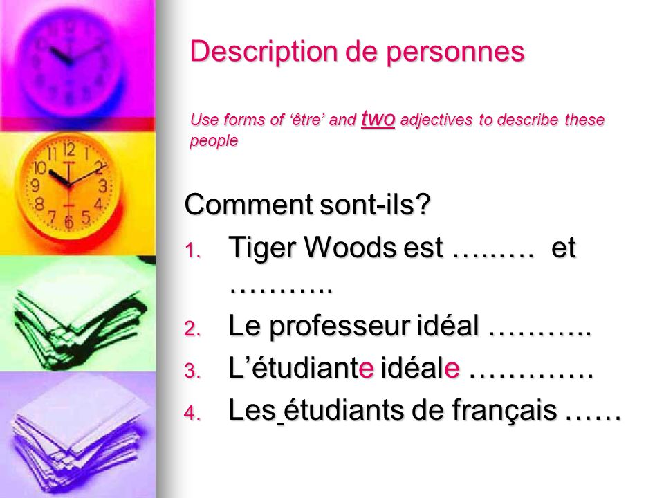 Description de personnes Use forms of être and two adjectives to describe these people Comment sont-ils? 1. Tiger Woods est …..…. et ……….. 2. Le profe