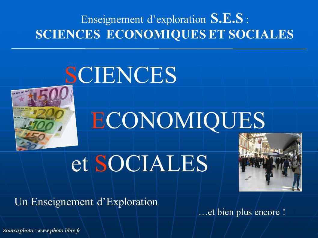 Enseignement dexploration S.E.S : SCIENCES ECONOMIQUES ET SOCIALES ECONOMIQUES SCIENCES et SOCIALES Un Enseignement dExploration …et bien plus encore
