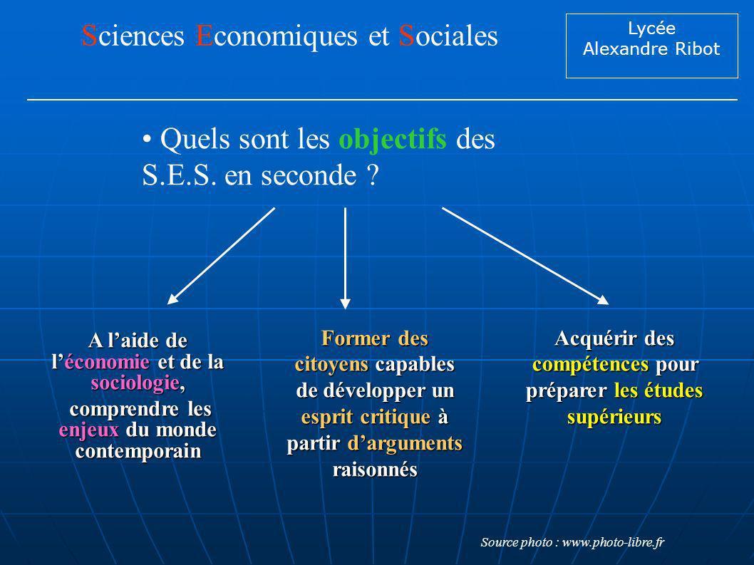 Lycée Alexandre Ribot Quels sont les objectifs des S.E.S. en seconde ? Sciences Economiques et Sociales A laide de léconomie et de la sociologie, comp