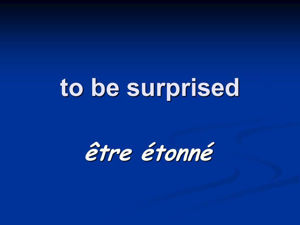 to be surprised être étonné