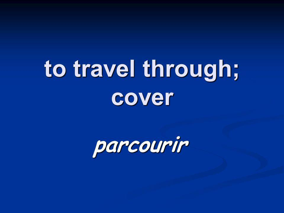 to travel through; cover parcourir