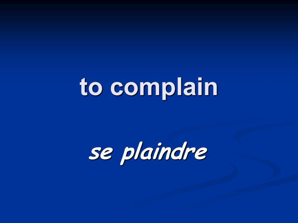 to complain se plaindre