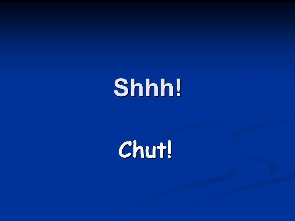 Shhh! Chut!