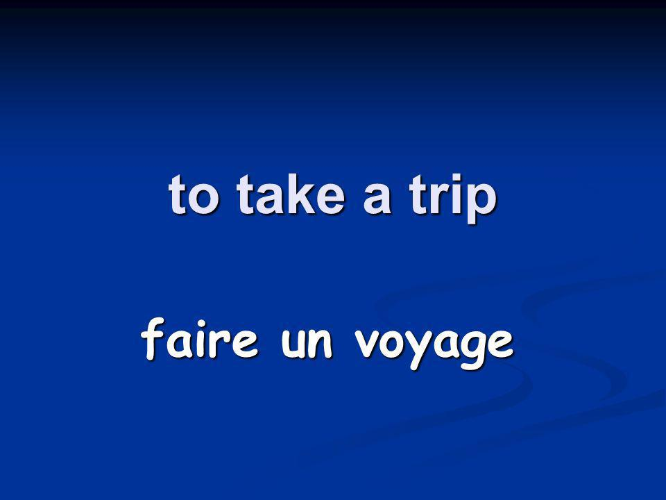 to take a trip faire un voyage